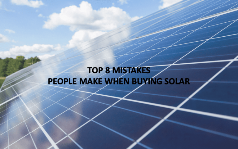 Top 8 mistakes people make when buying solar